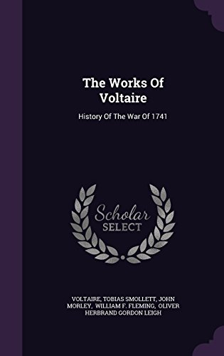 The Works Of Voltaire: History Of The War Of 1741