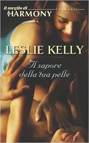 Leslie Kelly - Il sapore della tua pelle (2013)