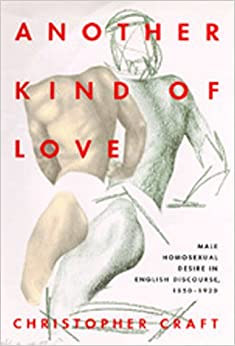 Amazon Com Another Kind Of Love Male Homosexual Desire In English Discourse 1850 1920 The