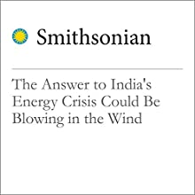 The Answer to India's Energy Crisis Could Be Blowing in the Wind Other by Nathan Hurst Narrated by Desiree Fultz