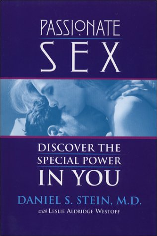 Passionate Sex : Discover the Special Power in You, DANIEL S. STEIN, LESLIE ALDRIDGE WESTOFF
