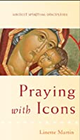 Praying with Icons (Ancient Spiritual Disciplines)