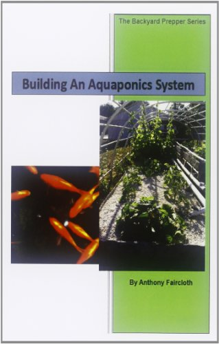 Building An Aquaponics System (The Backyard Prepper Series) (Volume 1)