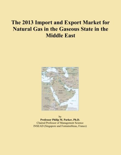 The 2013 Import and Export Market for Natural Gas in the Gaseous State in the Middle East PDF Download Free