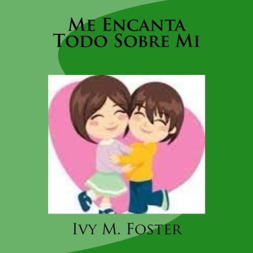 Me Encanta Todo Sobre Mi (From A to Z I am Invaluable Me) (Volume 1)  [Foster, Ivy M.] (Tapa Blanda)