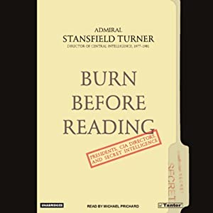 Burn Before Reading: Presidents, CIA Directors, and Secret Intelligence | [Stansfield Turner]