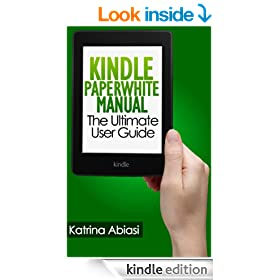 Kindle Paperwhite Manual: The Ultimate User Guide (Updated March 2014)