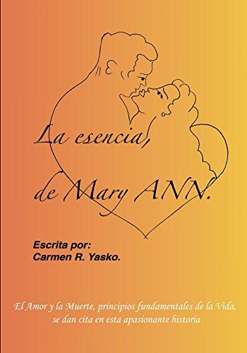Carmen Yasko - La Esencia de Mary Ann: El Amor y la Muerte, principios fundamentales de la Vida, se dan cita en esta apasionante historia. (Spanish Edition)
