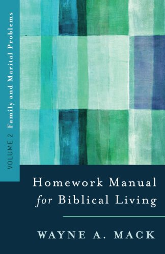 A Homework Manual for Biblical Living: Family and Marital Problems (Homework Manual for Biblical Living, Volume 2)