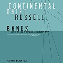 Continental Drift Audiobook by Russell Banks Narrated by Zach Villa