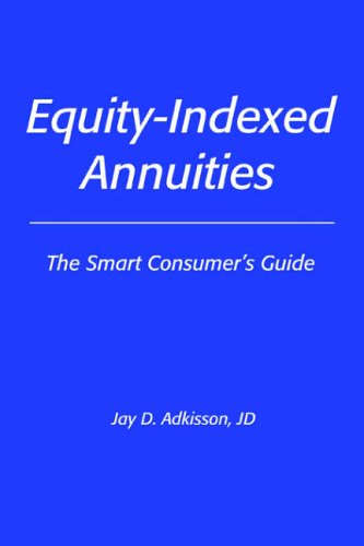 Equity-Indexed Annuities: The Smart Consumer's Guide