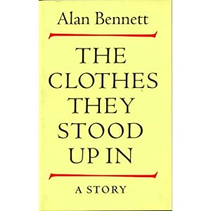 The Clothes They Stood Up In - Alan Bennett