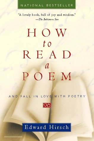 How to Read a Poem: And Fall in Love with Poetry, EDWARD HIRSCH