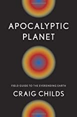 Apocalyptic planet : field guide to the everending Earth