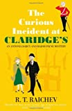 The Curious Incident at Claridge's: An Antonia Darcy and Major Hugh Payne Investigation (An Antonia Darcy and Major Payne Mystery) R. T. Raichev