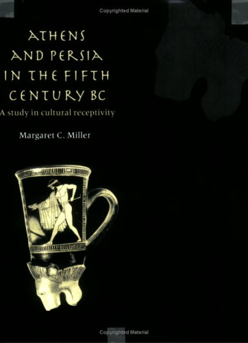 Athens and Persia in the Fifth Century BC: A Study in Cultural Receptivity
