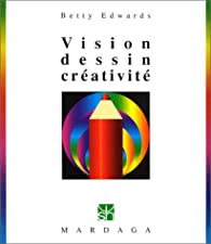 Vision, dessin, cr�ativit�, 3e �dition par Betty Edwards