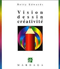 Vision, dessin, cr�ativit�, 3e �dition par Edwards
