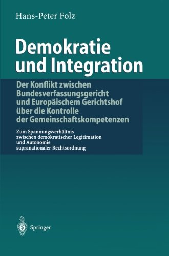 Demokratie und Integration: Der Konflikt zwischen Bundesverfassungsgericht und Europäischem Gerichtshof über die Kontr