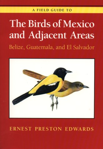 A Field Guide to the Birds of Mexico and Adjacent Areas: Belize, Guatemala, and El Salvador, Third Edition (Corrie Herring Hooks Series)