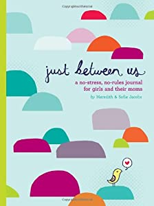 Just Between Us: A No-Stress, No-Rules Journal for Girls and Their Moms from Chronicle Books