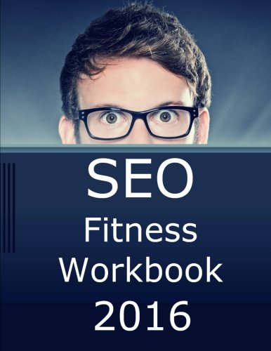 SEO Fitness Workbook, 2016 Edition: The Seven Steps to Search Engine Optimization Success on Google PDF