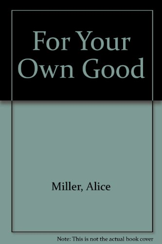For Your Own Good (Alice Miller For Your Own Good compare prices)
