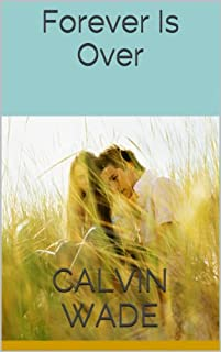 (FREE on 3/11) Forever Is Over by Calvin Wade - http://eBooksHabit.com