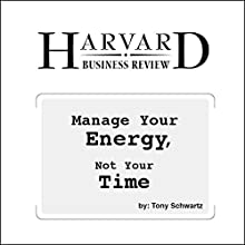 Manage Your Energy, Not Your Time Périodique Auteur(s) : Tony Schwartz Narrateur(s) : Todd Mundt