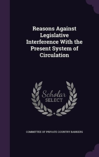 Reasons Against Legislative Interference With the Present System of Circulation