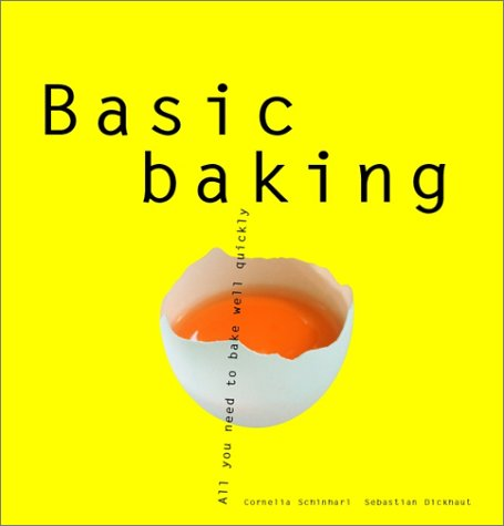 Basic Baking : All You Need to Bake Well Quickly, SEBASTIAN DICKHAUT, JENNIFER NEWENS, CORNELIA SCHINHARL