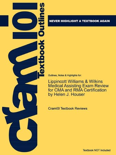 Outlines & Highlights for Lippincott Williams & Wilkins Medical Assisting Exam Review for CMA and Rma Certification by Helen J. Houser