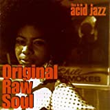 Original Raw Soul (This is Acid Jazz)