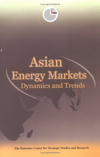 Asian Energy Markets: Dynamics and Trends (Emirates Center for Strategic Studies and Research (Paperback))