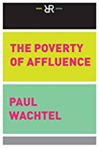THE POVERTY OF AFFLUENCE: A PSYCHOLOGICAL PORTRAIT OF THE AMERICAN WAY OF LIFE (REBEL READS)