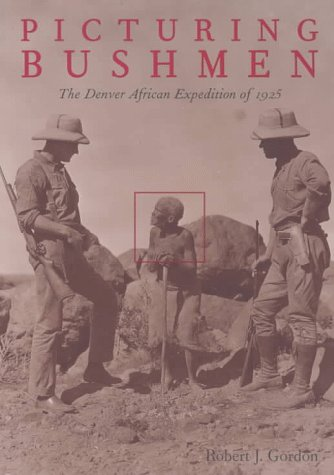 Picturing Bushmen: The Denver African Expedition of 1925
