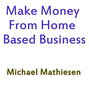 Make Money from Home Based Business Audiobook