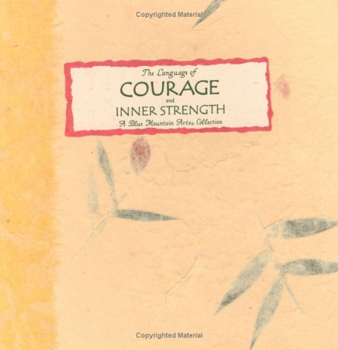 The Language of Courage and Inner Strength: A Wonderful Gift of Inspiring Thoughts