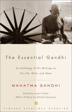 The Essential Gandhi: An Anthology of His Writings on His...