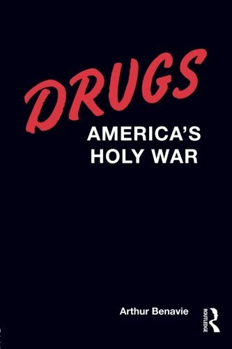 drugs-americas-holy-war-by-arthur-benavie-2008-11-26
