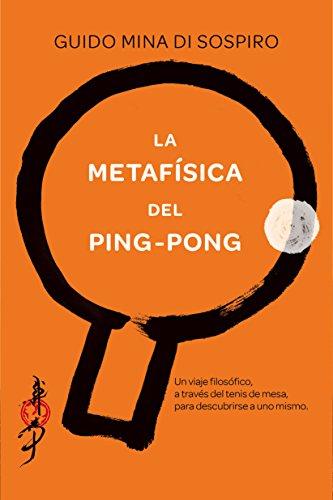 la-metafisica-del-ping-pong-un-viaje-filosofico-a-traves-del-tenis-de-mesa-para-descubrirse-a-uno-mi