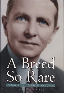 A Breed So Rare: The Life of J. R. Parten, Liberal Texas Oil Man, 1896-1992 - Hardcover