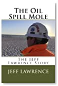 The Oil Spill Mole: The Jeff Lawrence Story (Volume 1)