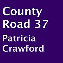 County Road 37 (       UNABRIDGED) by Patricia Crawford Narrated by Chadrick McNeal