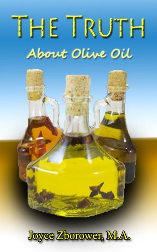 The Truth About Olive Oil: Benefits -- curing methods -- remedies (Food and Nutrition Series Book 3) by Joyce Zborower