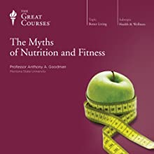 The Myths of Nutrition and Fitness Lecture by  The Great Courses Narrated by Dr. Anthony A. Goodman