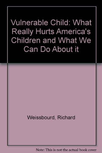 The Vulnerable Child: The Hidden Epidemic of Neglected and Troubled Children Even Within the Middle Class