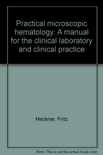 Practical microscopic hematology: A manual for the clinical laboratory and clinical practice