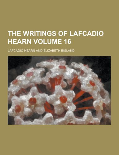 The Writings of Lafcadio Hearn Volume 16