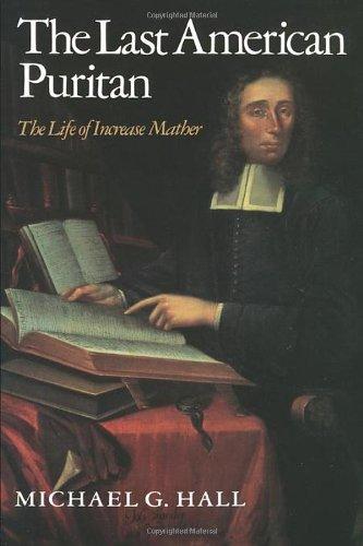 The Last American Puritan: The Life of Increase Mather, 1639-1723